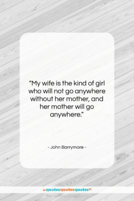 """John Barrymore quote: """"My wife is the kind of girl…""""- at QuotesQuotesQuotes.com"""