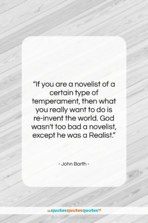 """John Barth quote: """"If you are a novelist of a…""""- at QuotesQuotesQuotes.com"""