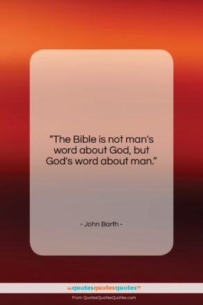 """John Barth quote: """"The Bible is not man's word about…""""- at QuotesQuotesQuotes.com"""