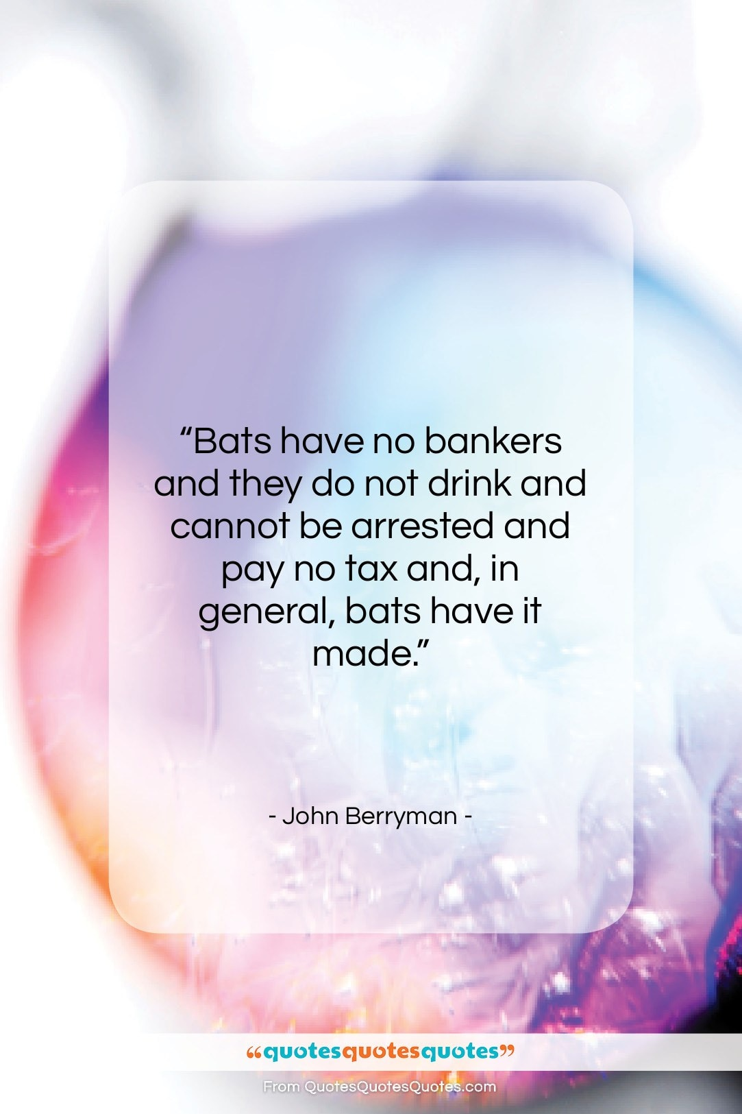 """John Berryman quote: """"Bats have no bankers and they do…""""- at QuotesQuotesQuotes.com"""