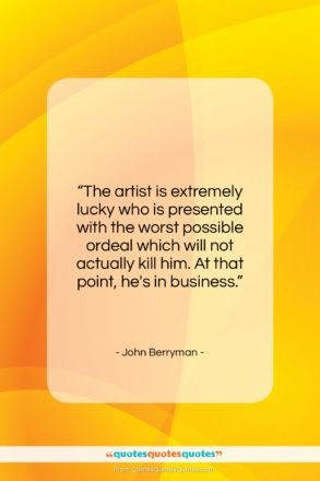 """John Berryman quote: """"The artist is extremely lucky who is…""""- at QuotesQuotesQuotes.com"""