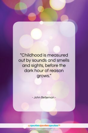 """John Betjeman quote: """"Childhood is measured out by sounds and…""""- at QuotesQuotesQuotes.com"""