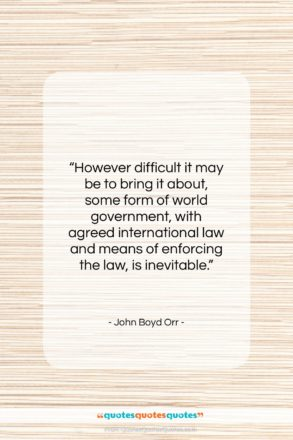 """John Boyd Orr quote: """"However difficult it may be to bring…""""- at QuotesQuotesQuotes.com"""