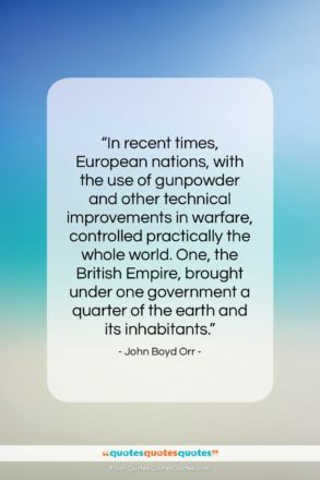 """John Boyd Orr quote: """"In recent times, European nations, with the…""""- at QuotesQuotesQuotes.com"""