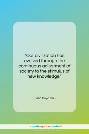 """John Boyd Orr quote: """"Our civilization has evolved through the continuous…""""- at QuotesQuotesQuotes.com"""