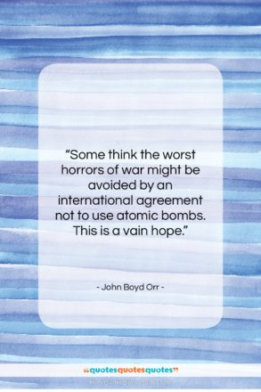 """John Boyd Orr quote: """"Some think the worst horrors of war…""""- at QuotesQuotesQuotes.com"""