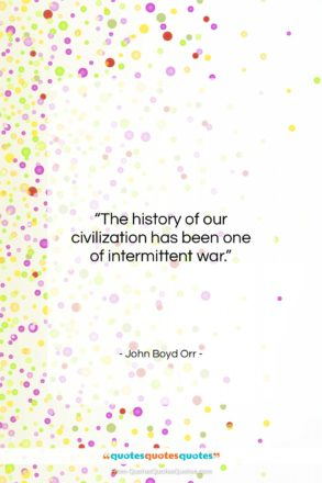 """John Boyd Orr quote: """"The history of our civilization has been…""""- at QuotesQuotesQuotes.com"""
