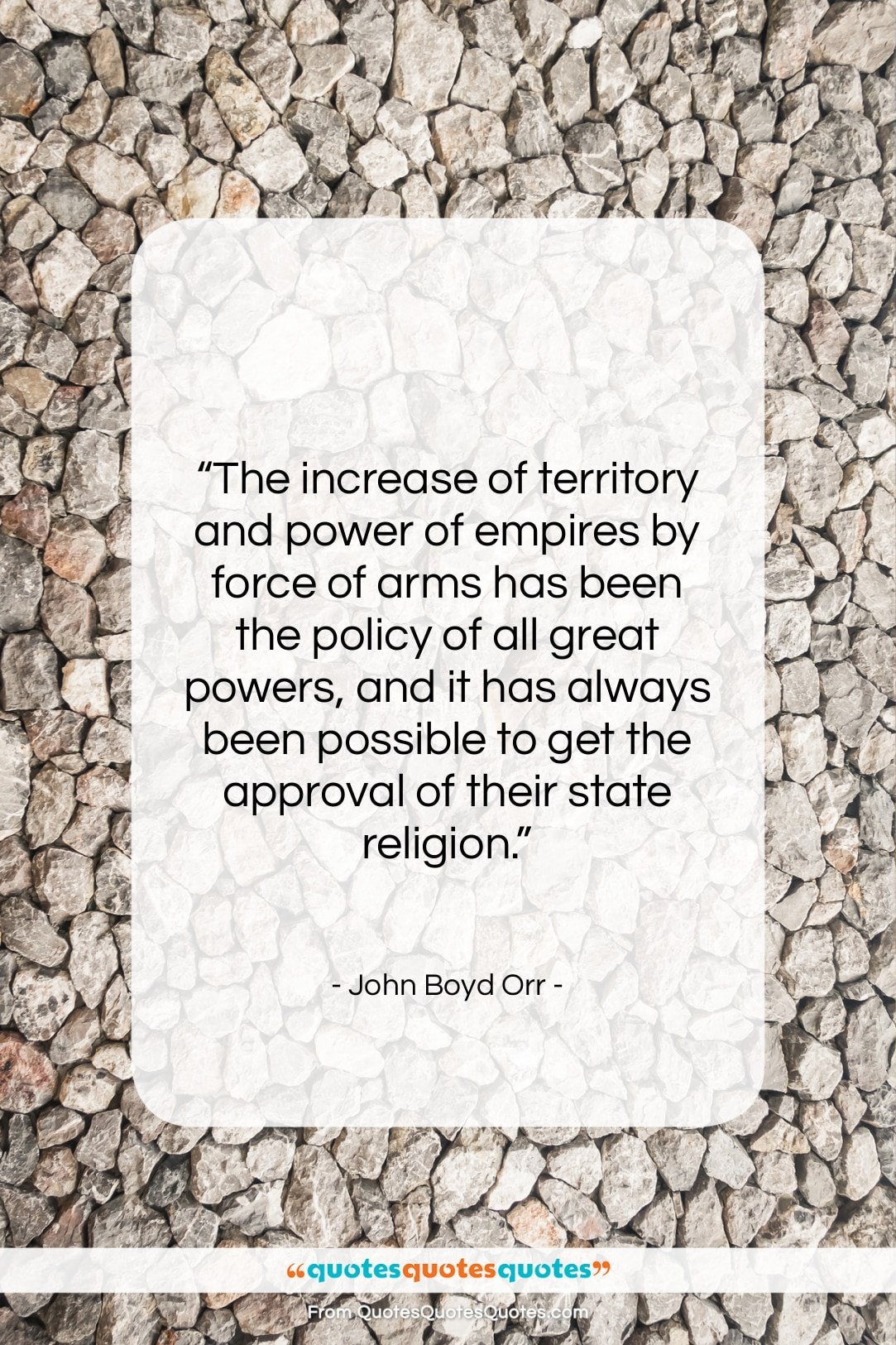 """John Boyd Orr quote: """"The increase of territory and power of…""""- at QuotesQuotesQuotes.com"""
