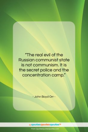 """John Boyd Orr quote: """"The real evil of the Russian communist…""""- at QuotesQuotesQuotes.com"""