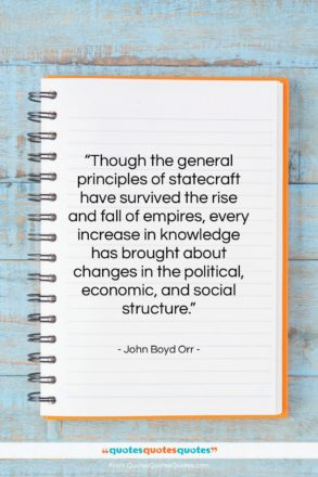 """John Boyd Orr quote: """"Though the general principles of statecraft have…""""- at QuotesQuotesQuotes.com"""
