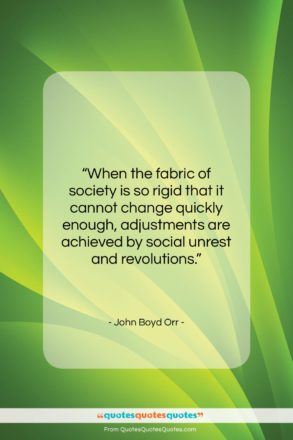 """John Boyd Orr quote: """"When the fabric of society is so…""""- at QuotesQuotesQuotes.com"""