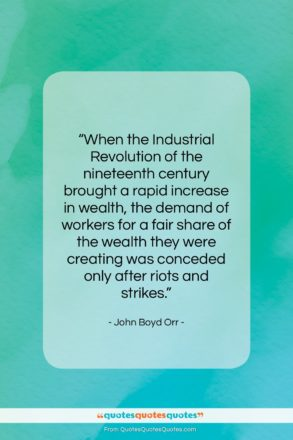 """John Boyd Orr quote: """"When the Industrial Revolution of the nineteenth…""""- at QuotesQuotesQuotes.com"""