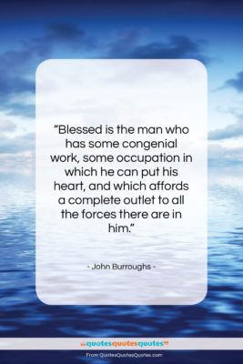 """John Burroughs quote: """"Blessed is the man who has some…""""- at QuotesQuotesQuotes.com"""