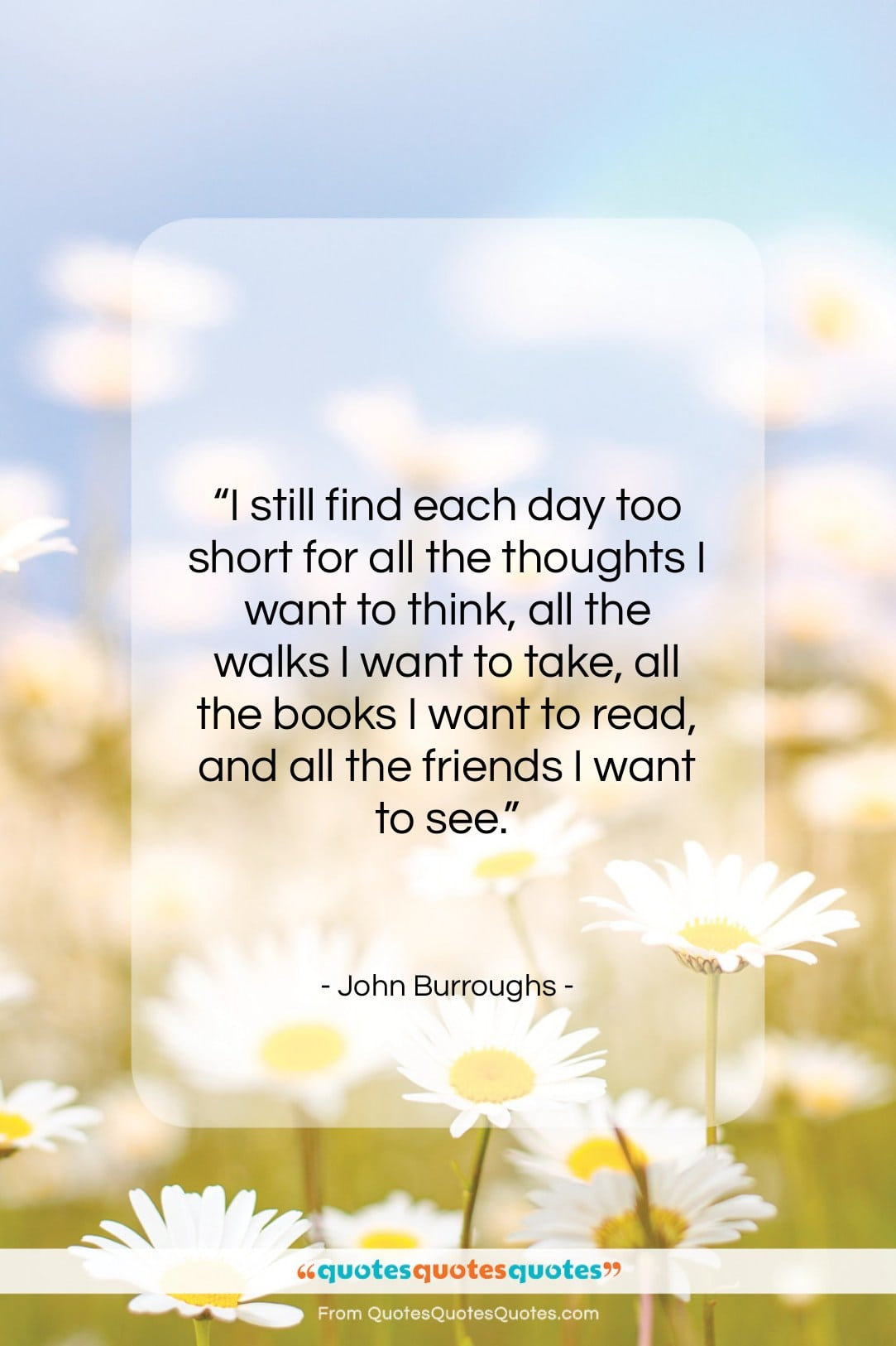 """John Burroughs quote: """"I still find each day too short…""""- at QuotesQuotesQuotes.com"""