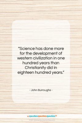 "John Burroughs quote: ""Science has done more for the development…""- at QuotesQuotesQuotes.com"