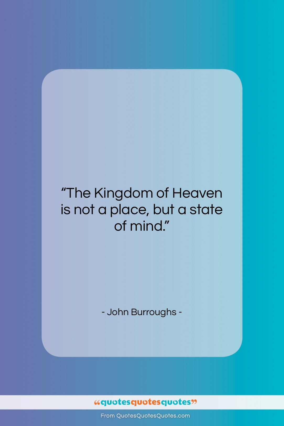 """John Burroughs quote: """"The Kingdom of Heaven is not a…""""- at QuotesQuotesQuotes.com"""