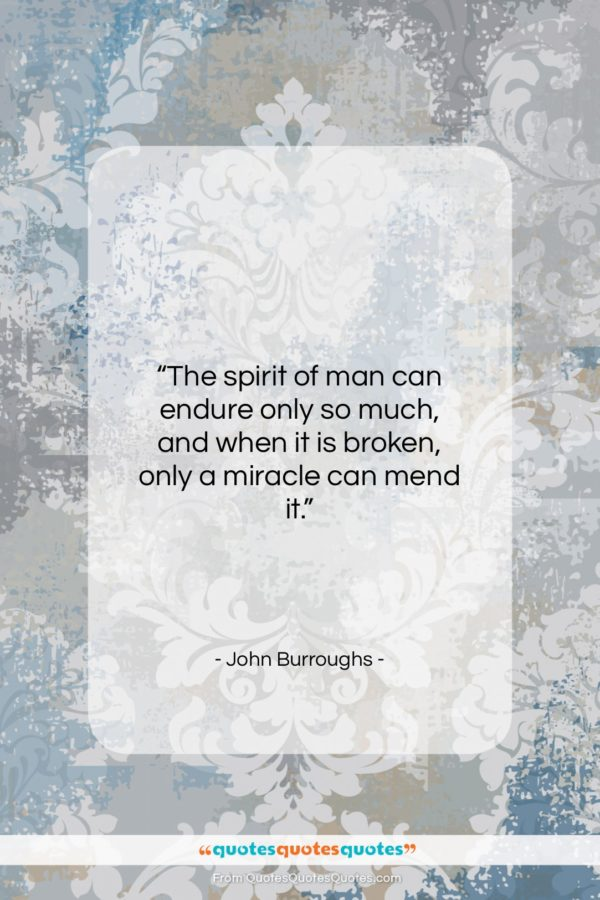 """John Burroughs quote: """"The spirit of man can endure only…""""- at QuotesQuotesQuotes.com"""