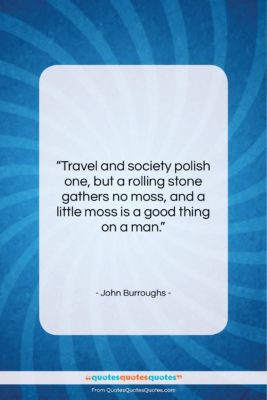 """John Burroughs quote: """"Travel and society polish one, but a…""""- at QuotesQuotesQuotes.com"""