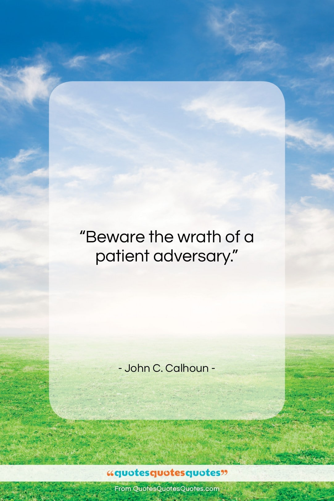 "John C. Calhoun quote: ""Beware the wrath of a patient adversary….""- at QuotesQuotesQuotes.com"