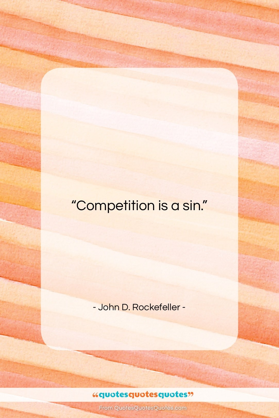 """John D. Rockefeller quote: """"Competition is a sin….""""- at QuotesQuotesQuotes.com"""