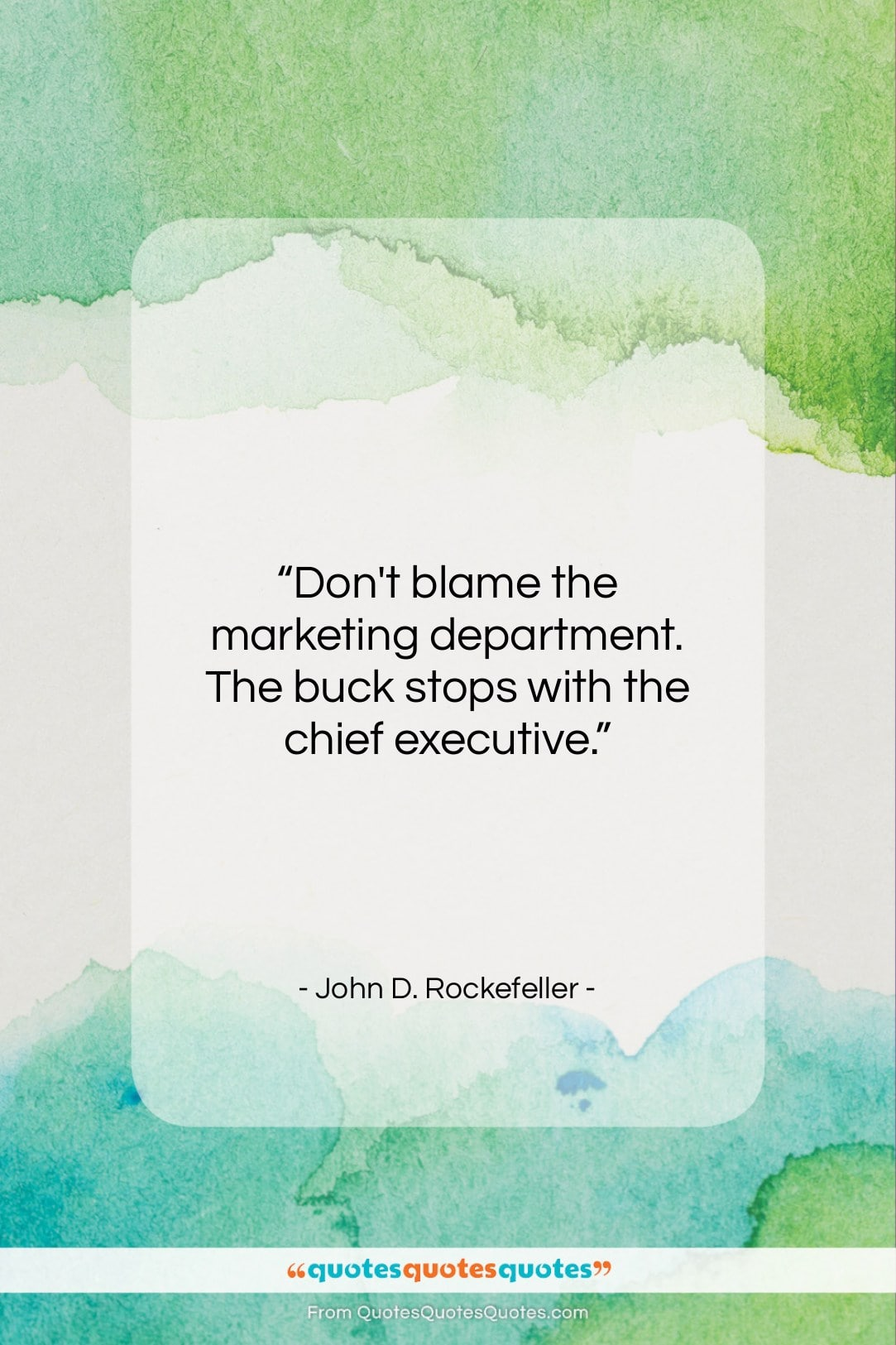 """John D. Rockefeller quote: """"Don't blame the marketing department. The buck…""""- at QuotesQuotesQuotes.com"""