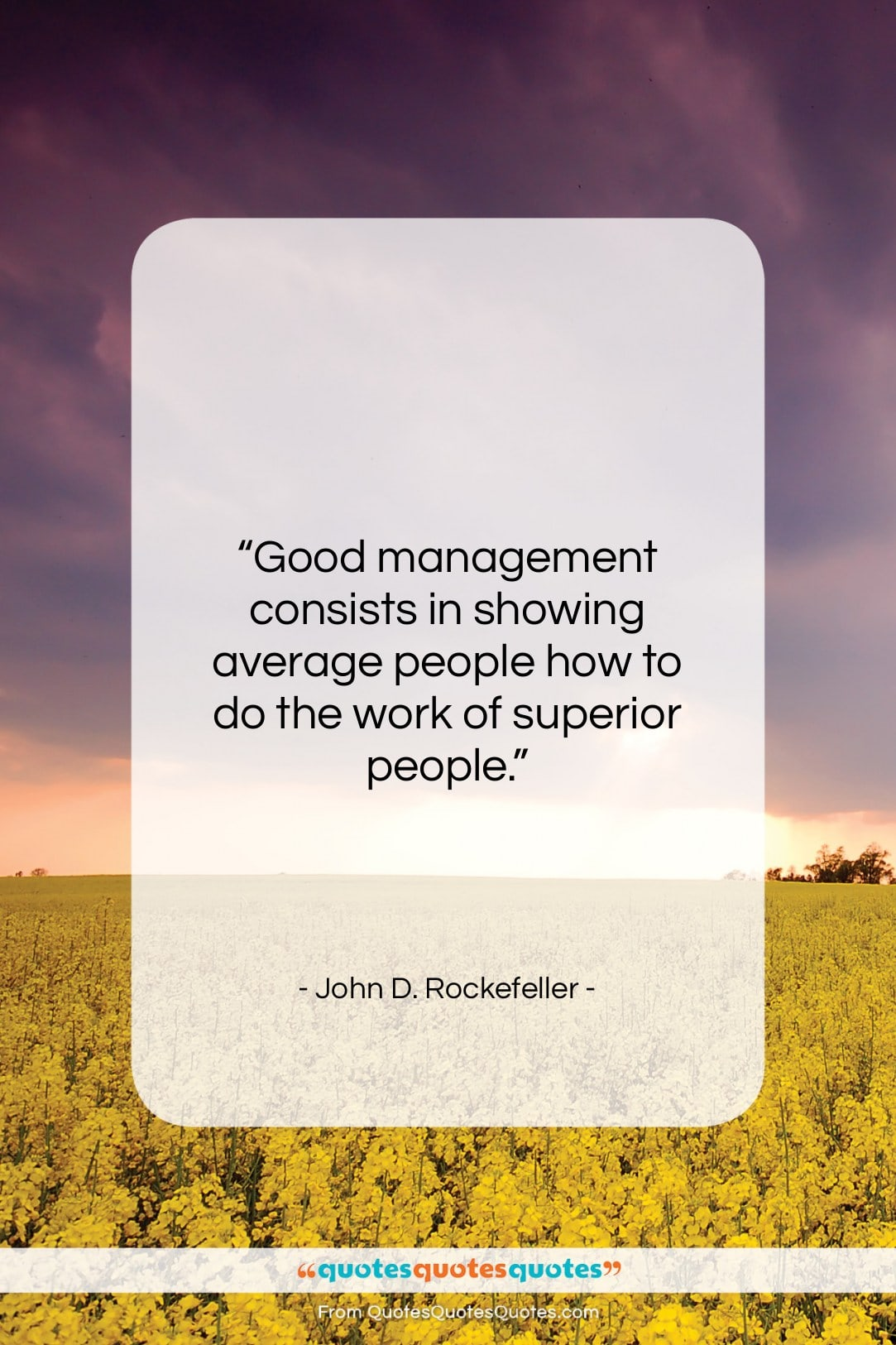 """John D. Rockefeller quote: """"Good management consists in showing average people…""""- at QuotesQuotesQuotes.com"""