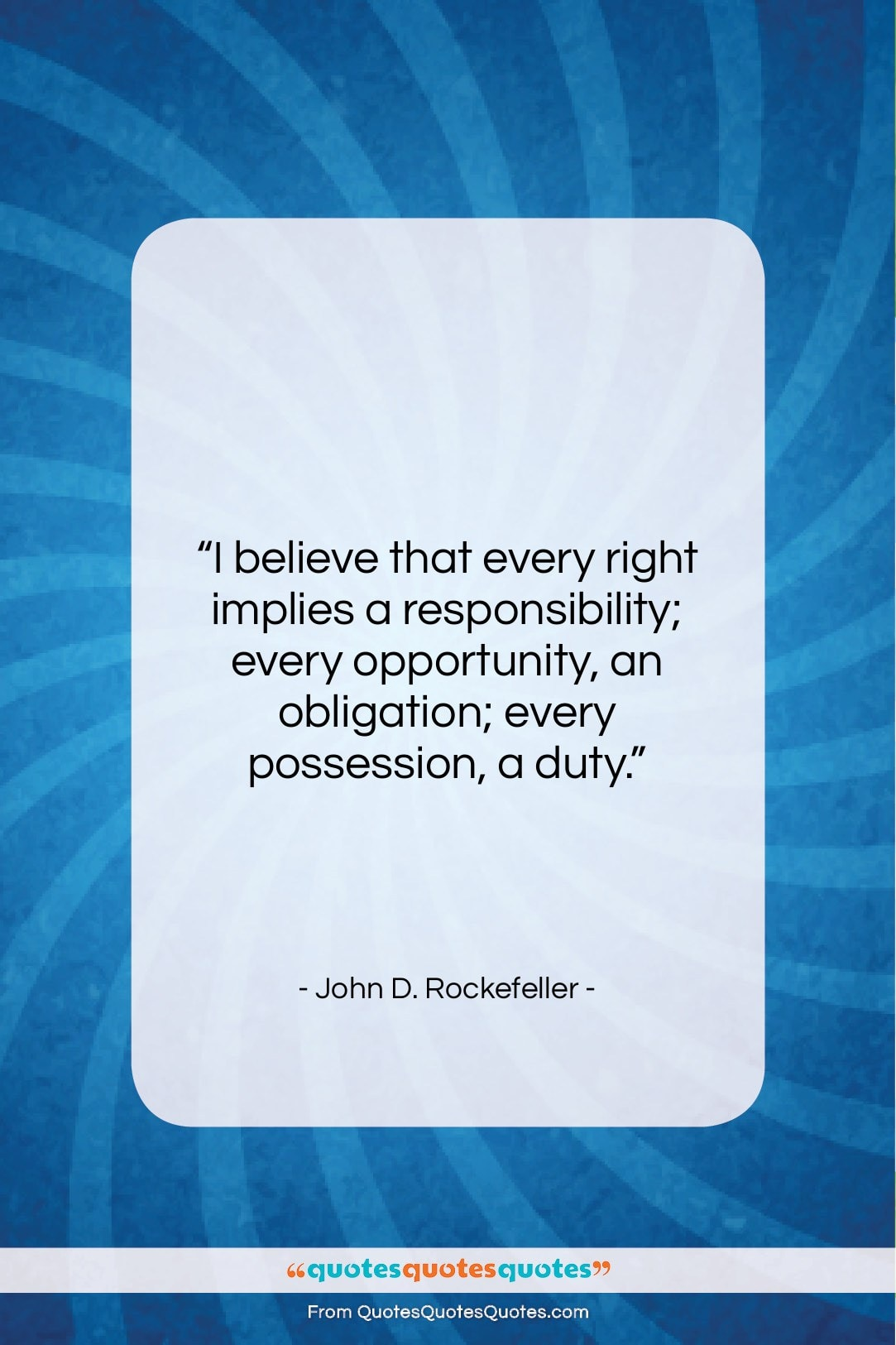 """John D. Rockefeller quote: """"I believe that every right implies a…""""- at QuotesQuotesQuotes.com"""
