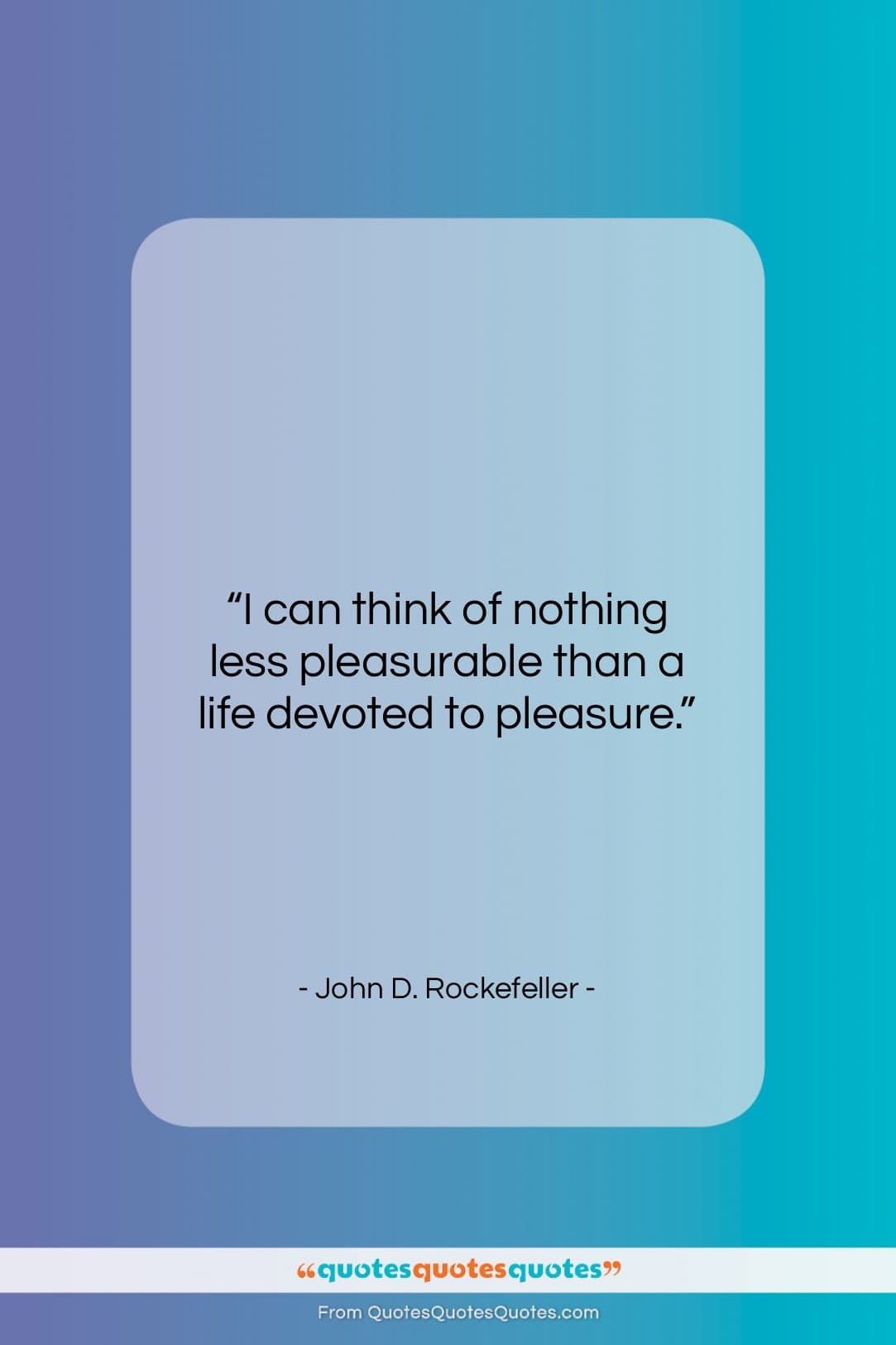 """John D. Rockefeller quote: """"I can think of nothing less pleasurable…""""- at QuotesQuotesQuotes.com"""