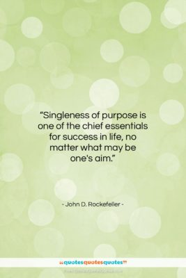 """John D. Rockefeller quote: """"Singleness of purpose is one of the…""""- at QuotesQuotesQuotes.com"""