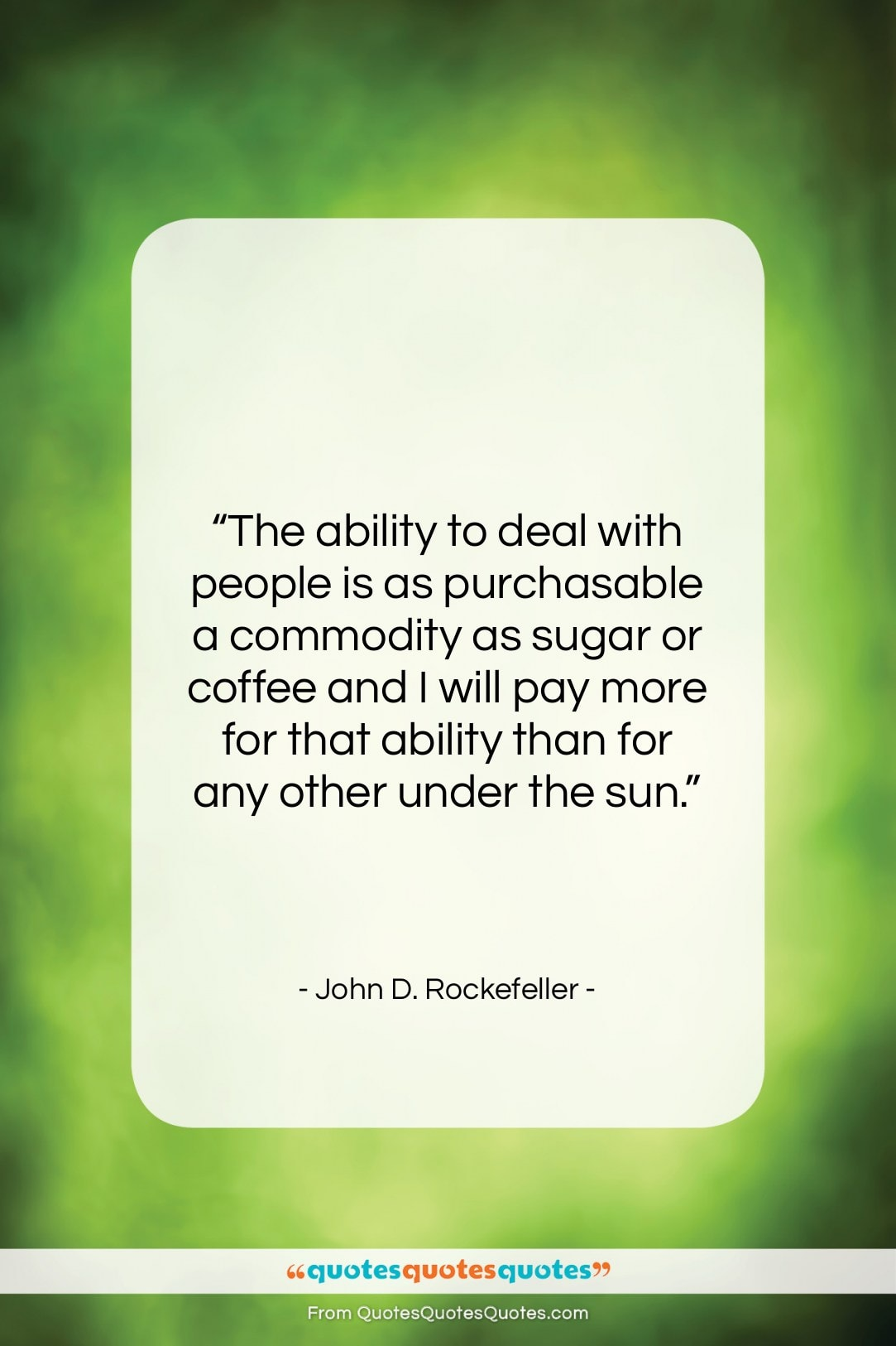"""John D. Rockefeller quote: """"The ability to deal with people is…""""- at QuotesQuotesQuotes.com"""