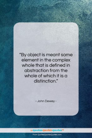 """John Dewey quote: """"By object is meant some element in…""""- at QuotesQuotesQuotes.com"""