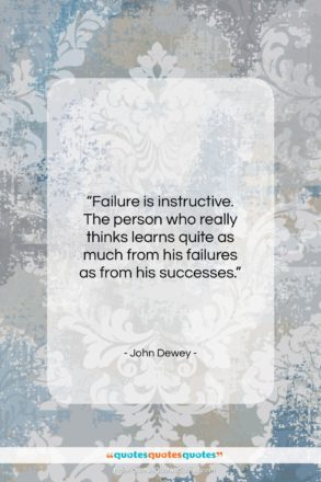 """John Dewey quote: """"Failure is instructive. The person who really…""""- at QuotesQuotesQuotes.com"""