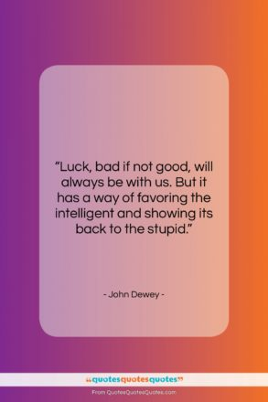 """John Dewey quote: """"Luck, bad if not good, will always…""""- at QuotesQuotesQuotes.com"""