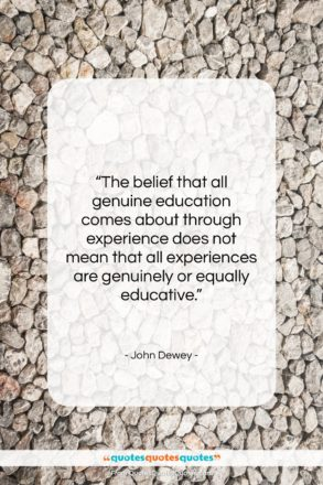 """John Dewey quote: """"The belief that all genuine education comes…""""- at QuotesQuotesQuotes.com"""