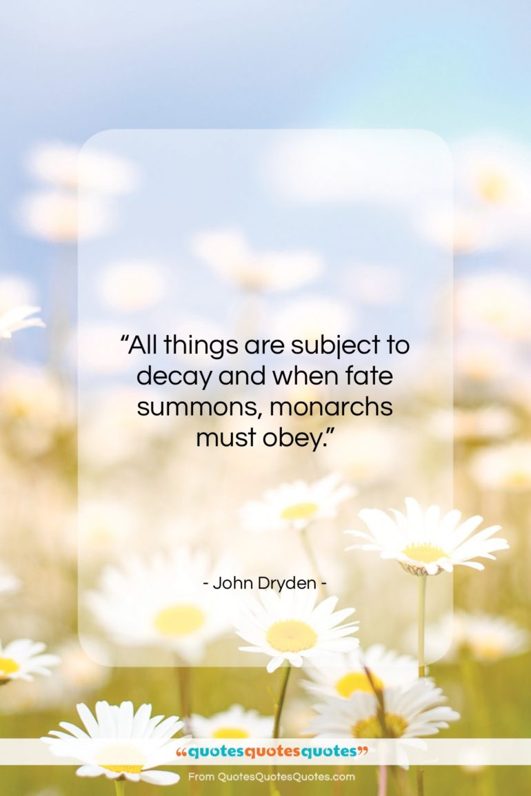 """John Dryden quote: """"All things are subject to decay and…""""- at QuotesQuotesQuotes.com"""