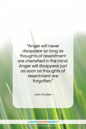 """John Dryden quote: """"Anger will never disappear so long as…""""- at QuotesQuotesQuotes.com"""