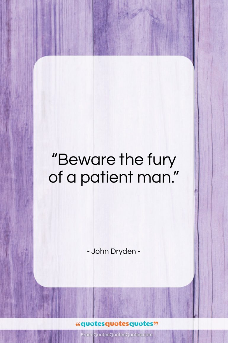 """John Dryden quote: """"Beware the fury of a patient man…""""- at QuotesQuotesQuotes.com"""