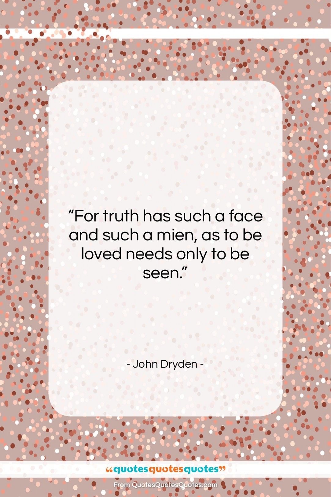 """John Dryden quote: """"For truth has such a face and…""""- at QuotesQuotesQuotes.com"""
