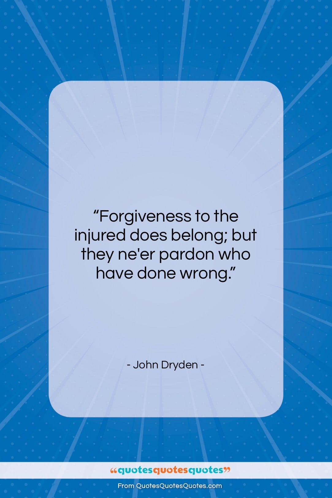 "John Dryden quote: ""Forgiveness to the injured does belong; but…""- at QuotesQuotesQuotes.com"