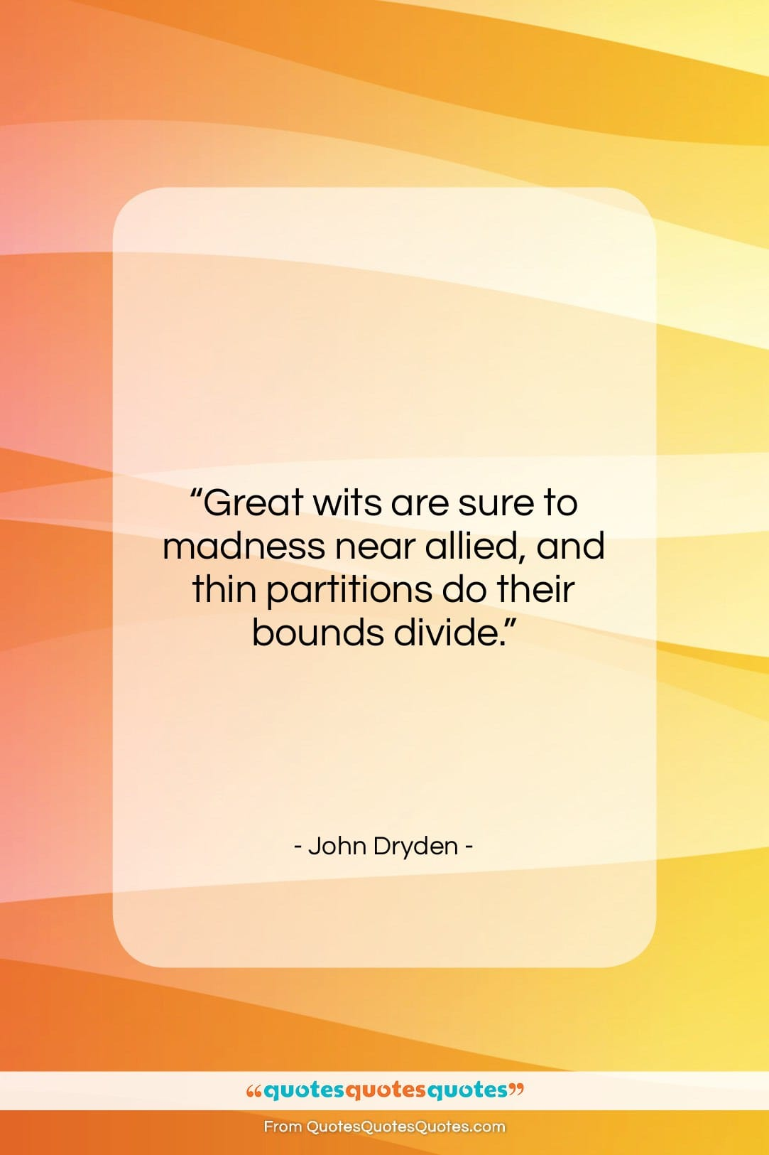 """John Dryden quote: """"Great wits are sure to madness near…""""- at QuotesQuotesQuotes.com"""