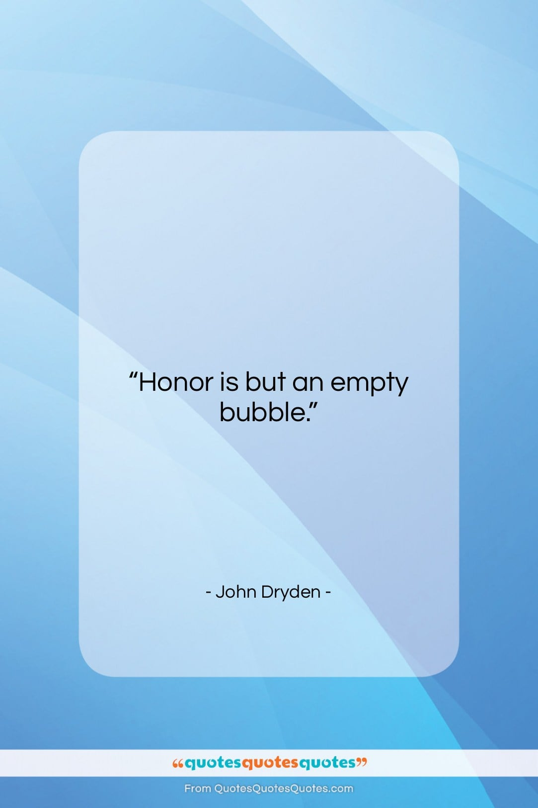 """John Dryden quote: """"Honor is but an empty bubble….""""- at QuotesQuotesQuotes.com"""