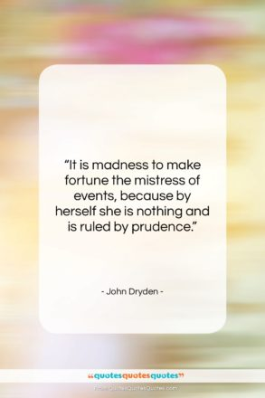 """John Dryden quote: """"It is madness to make fortune the…""""- at QuotesQuotesQuotes.com"""