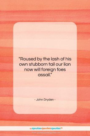 """John Dryden quote: """"Roused by the lash of his own…""""- at QuotesQuotesQuotes.com"""