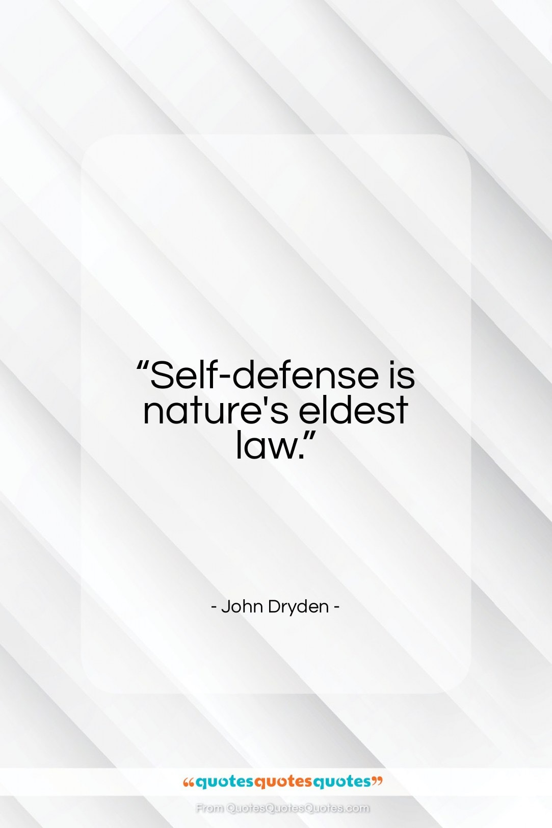 """John Dryden quote: """"Self-defense is nature's eldest law.""""- at QuotesQuotesQuotes.com"""