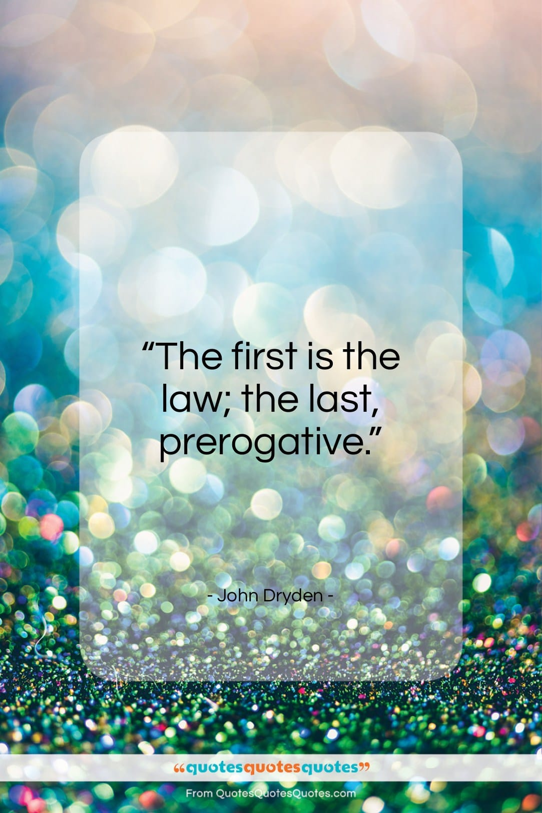 """John Dryden quote: """"The first is the law; the last, prerogative.""""- at QuotesQuotesQuotes.com"""