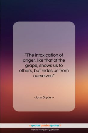 """John Dryden quote: """"The intoxication of anger, like that of…""""- at QuotesQuotesQuotes.com"""