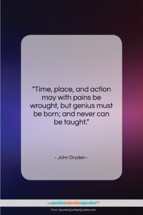 """John Dryden quote: """"Time, place, and action may with pains…""""- at QuotesQuotesQuotes.com"""