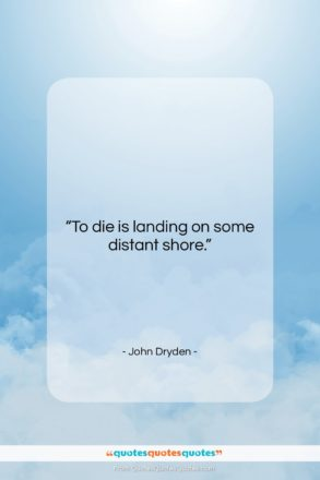 """John Dryden quote: """"To die is landing on some distant…""""- at QuotesQuotesQuotes.com"""