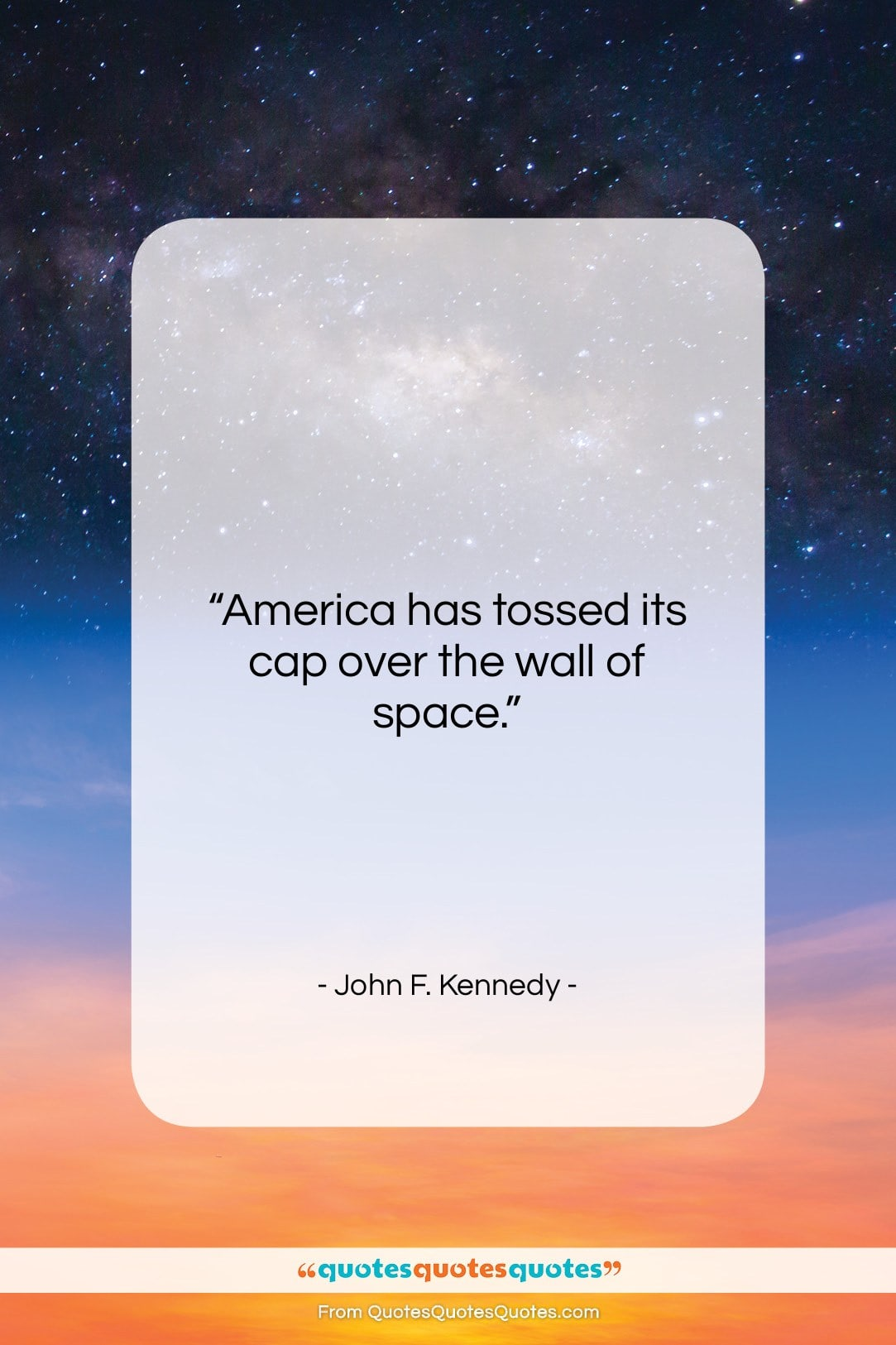 """John F. Kennedy quote: """"America has tossed its cap over the…""""- at QuotesQuotesQuotes.com"""