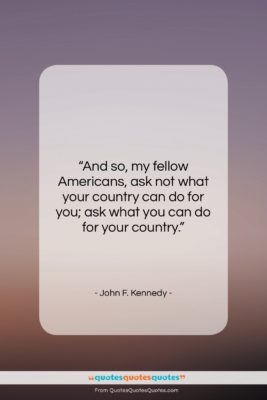 """John F. Kennedy quote: """"And so, my fellow Americans, ask not…""""- at QuotesQuotesQuotes.com"""
